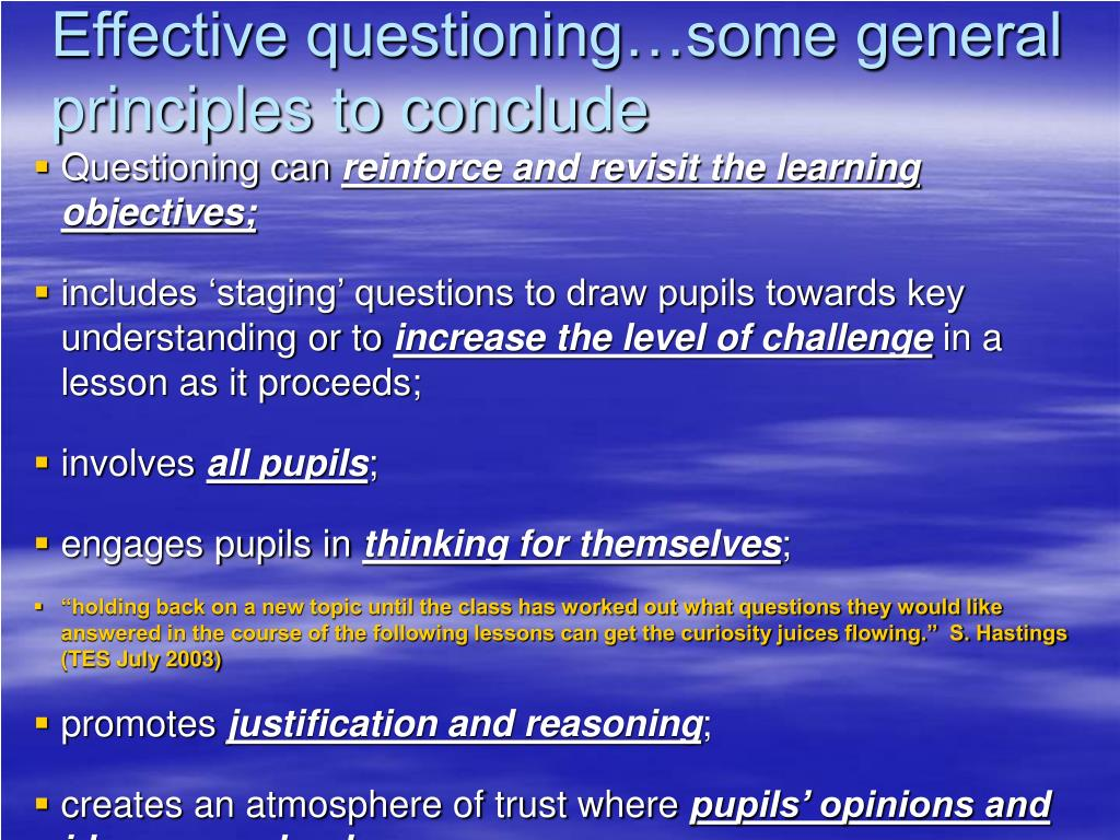 Effective questioning…some general principles to conclude