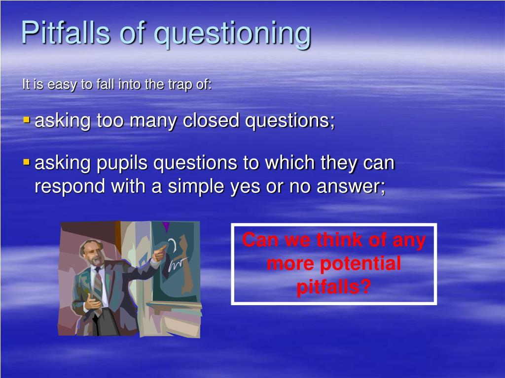 Pitfalls of questioning