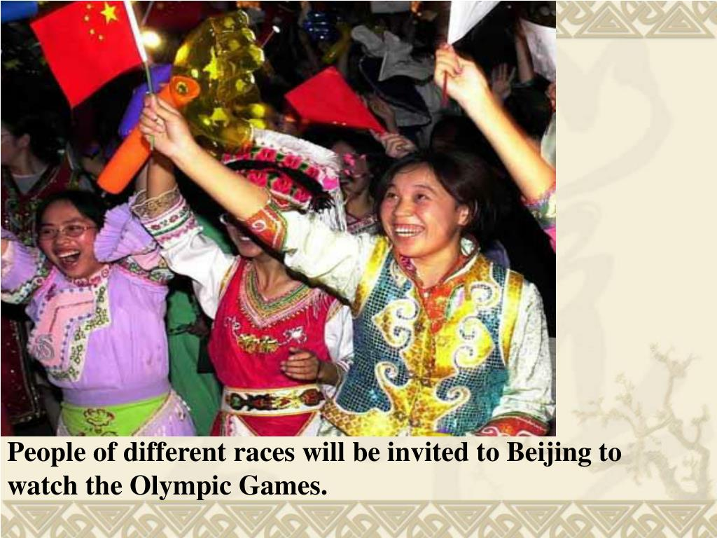 People of different races will be invited to Beijing to watch the Olympic Games.