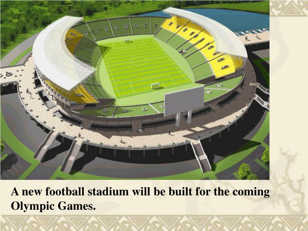 A new football stadium will be built for the coming Olympic Games.