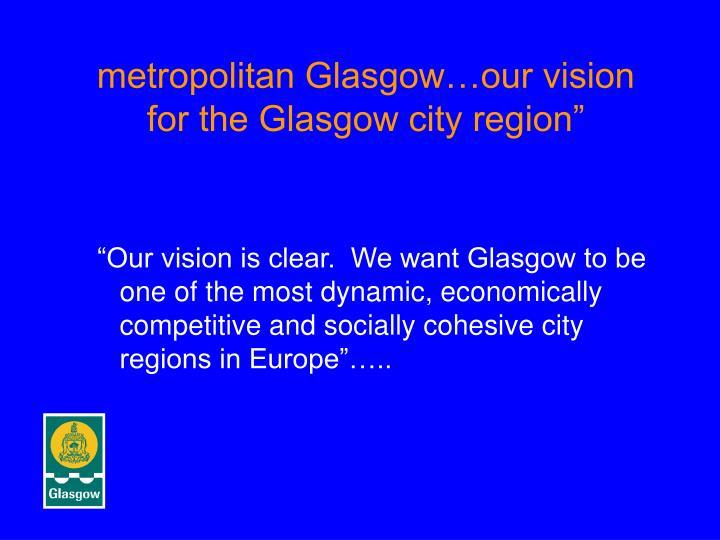 "metropolitan Glasgow…our vision for the Glasgow city region"""