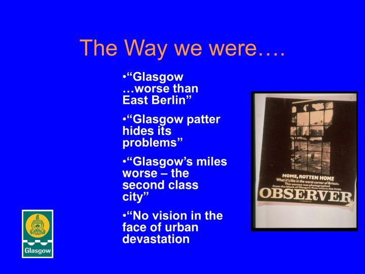 The Way we were….