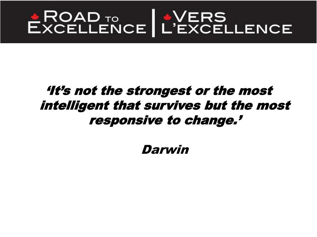 'It's not the strongest or the most intelligent that survives but the most responsive to change.'