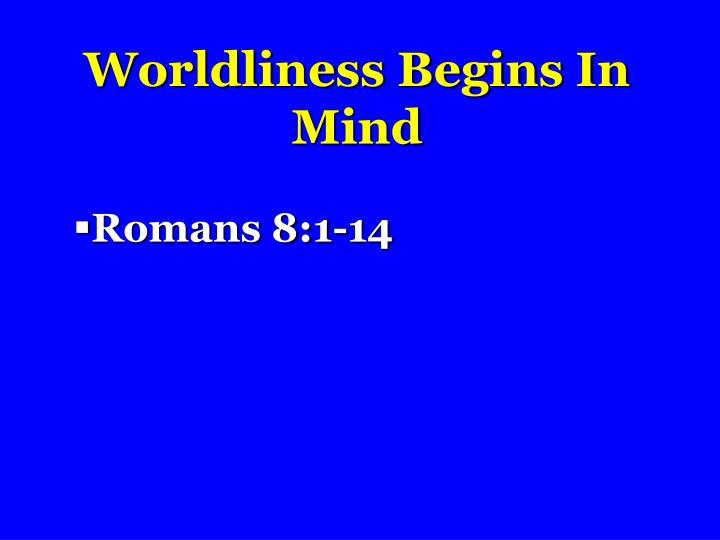 Worldliness Begins In Mind