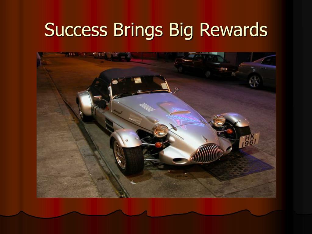 Success Brings Big Rewards