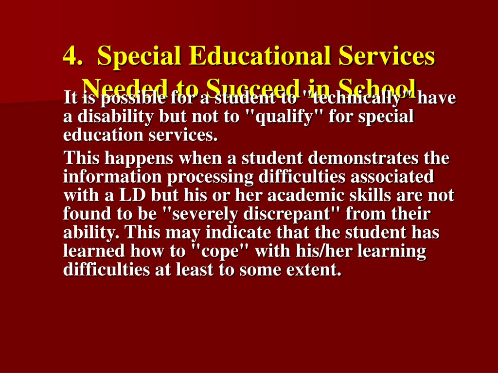 4.  Special Educational Services Needed to Succeed in School