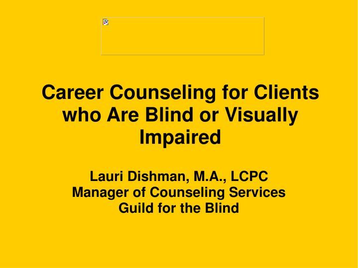 Career counseling for clients who are blind or visually impaired l.jpg
