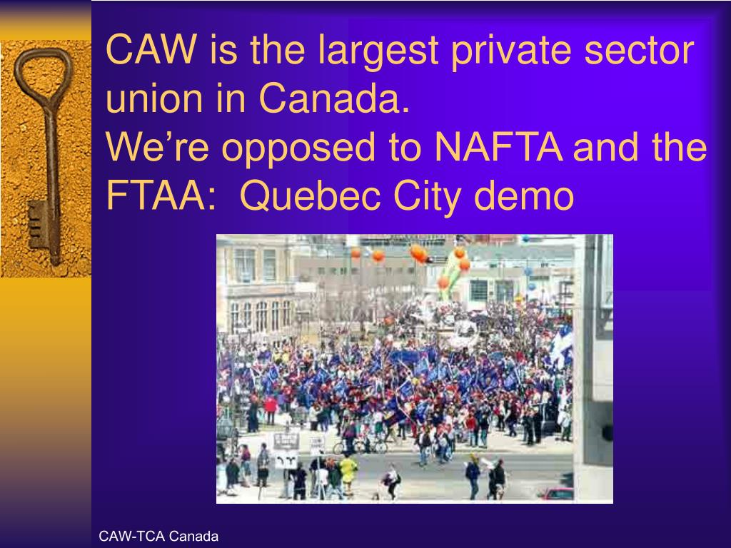 CAW is the largest private sector union in Canada.