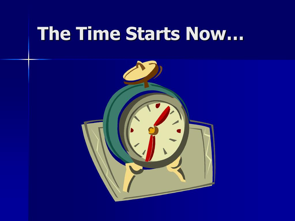 The Time Starts Now…