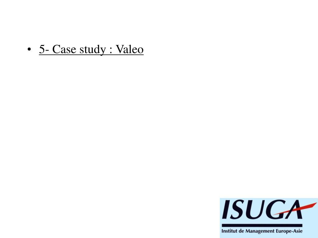 5- Case study : Valeo