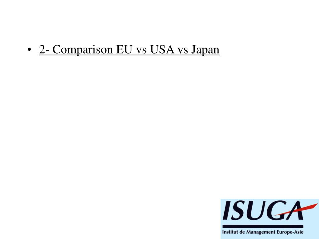 2- Comparison EU vs USA vs Japan
