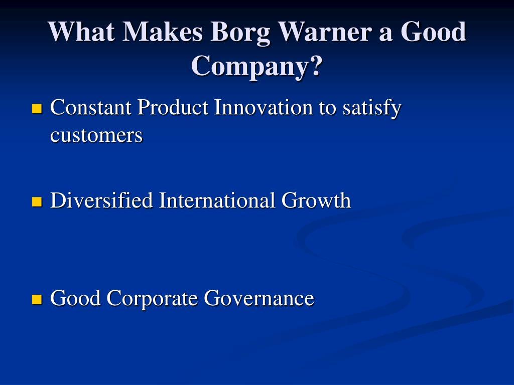 What Makes Borg Warner a Good Company?