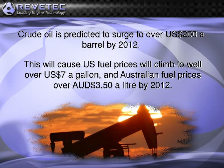 Crude oil is predicted to surge to over US$200 a barrel by 2012.