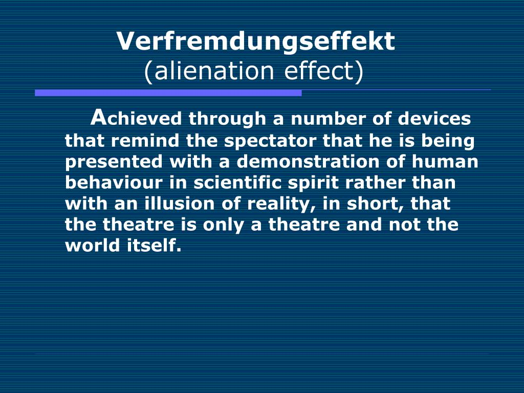 alienation effect Bertolt brecht, [from] alienation effects in chinese acting [the following  remarks are just a few of bb's many on the alienation effect ( verfremdungseffekt).