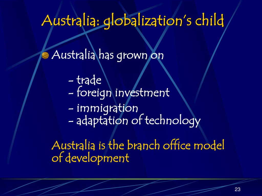 globalization and industries of australia Global trade liberalization and the  the imf considers a successful trade round to be an important step toward meeting the goal of making globalization work.