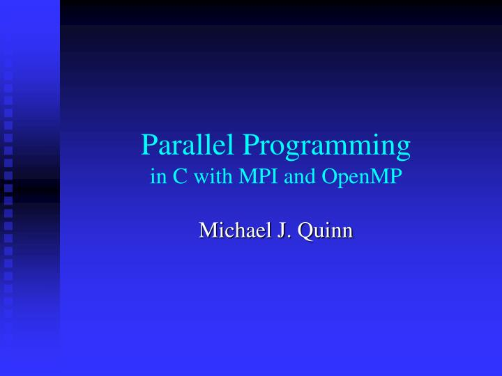 Parallel programming in c with mpi and openmp l.jpg