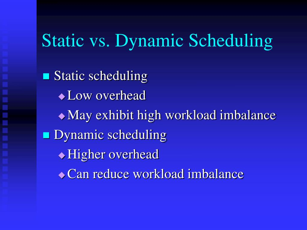 Static vs. Dynamic Scheduling