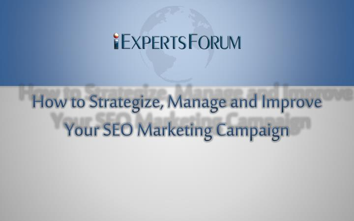 How to strategize manage and improve your seo marketing campaign