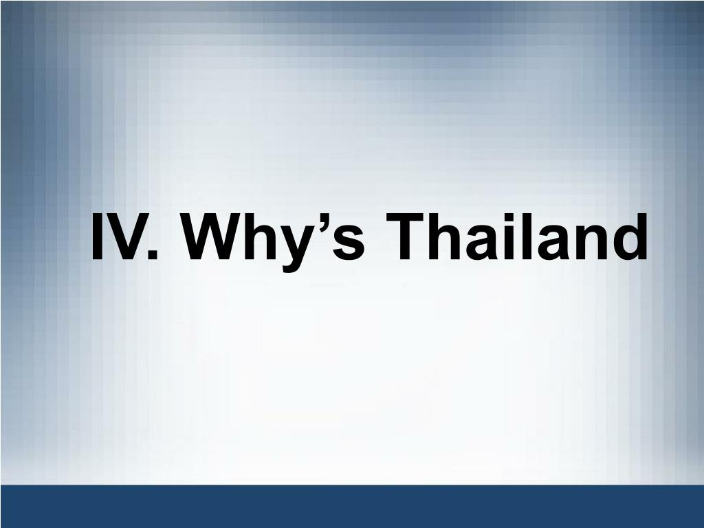 IV. Why's Thailand
