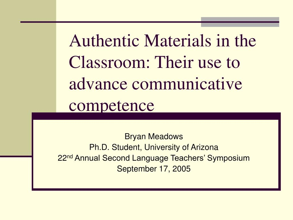 Authentic Materials in the Classroom: Their use to advance communicative competence
