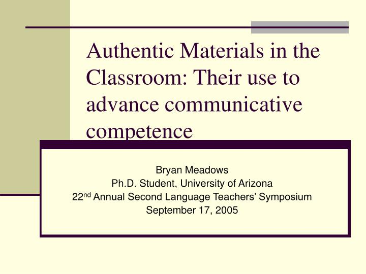 Authentic materials in the classroom their use to advance communicative competence l.jpg