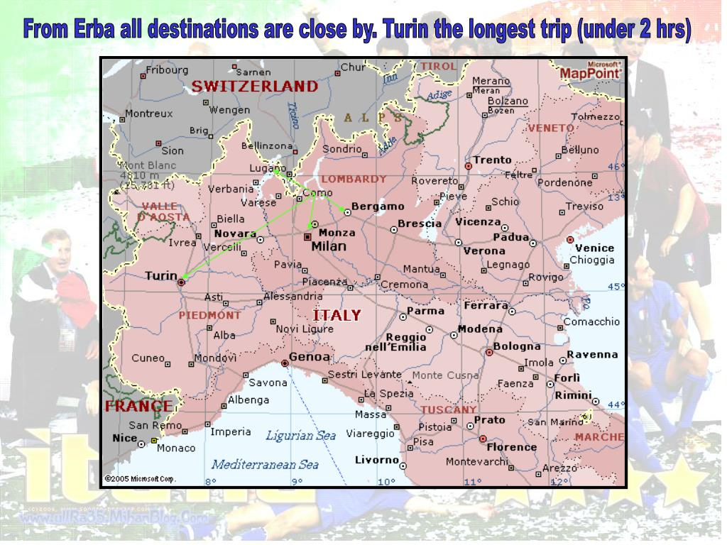 From Erba all destinations are close by. Turin the longest trip (under 2 hrs)