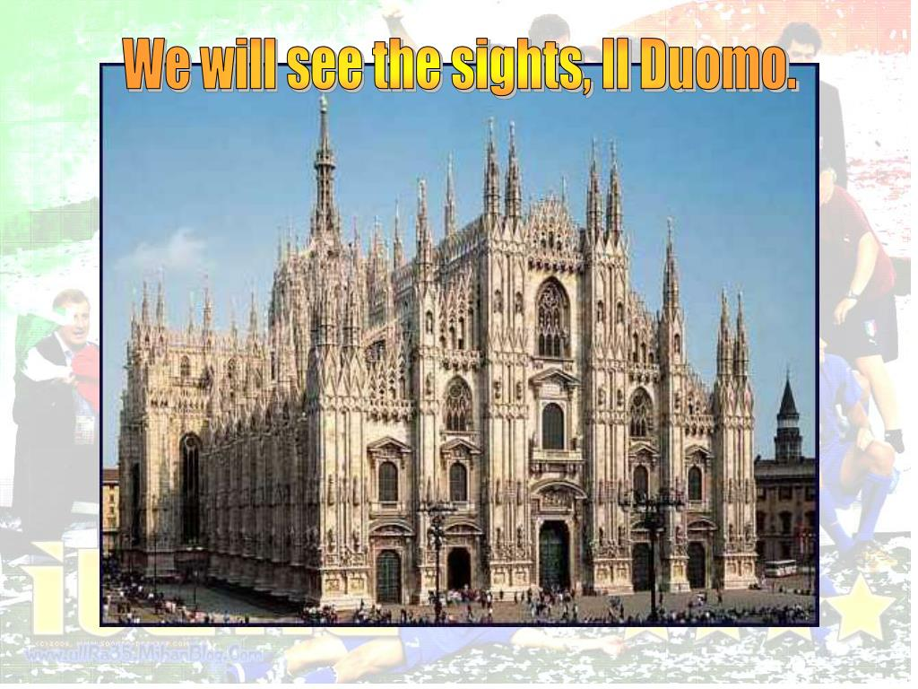 We will see the sights, Il Duomo.