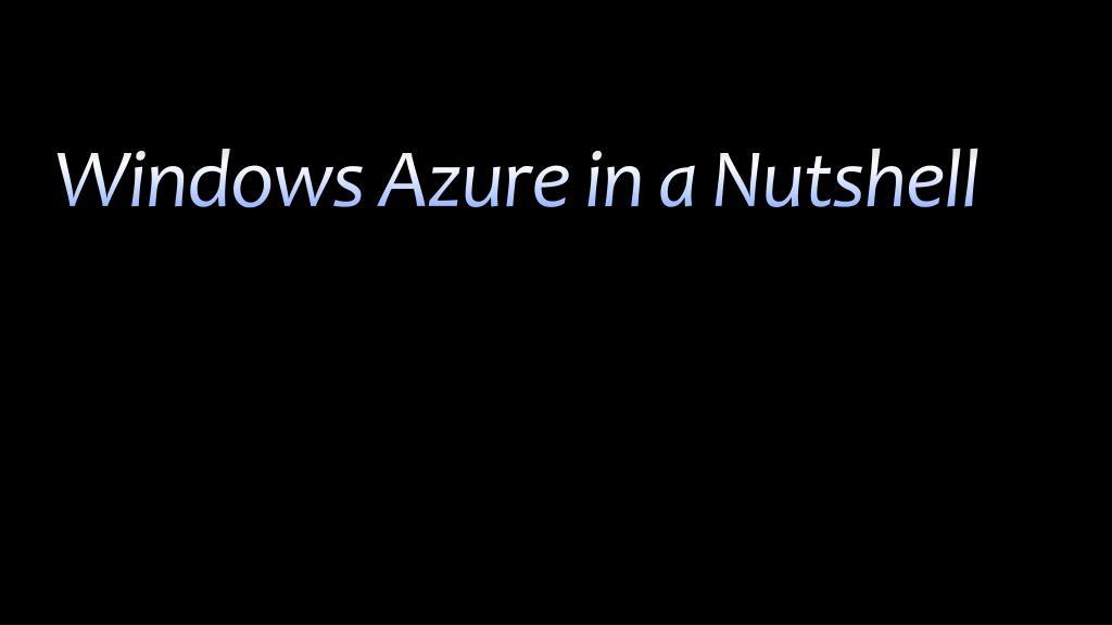 Windows Azure in a Nutshell