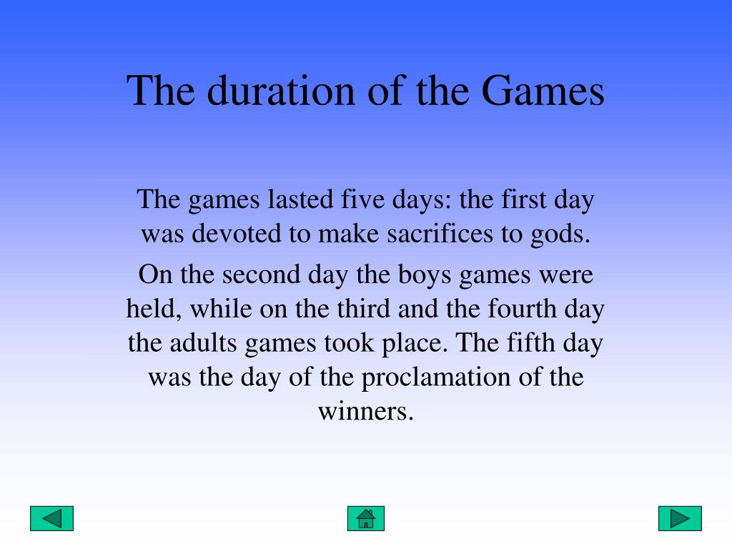 The duration of the Games
