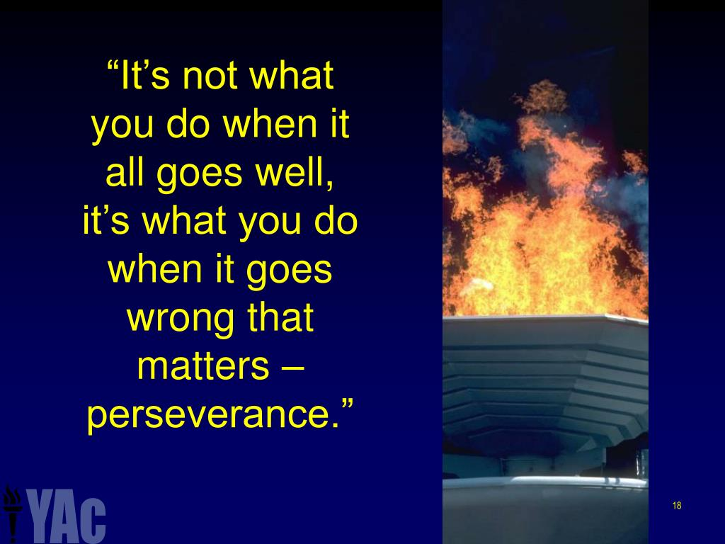 """It's not what you do when it all goes well, it's what you do when it goes wrong that matters – perseverance."""