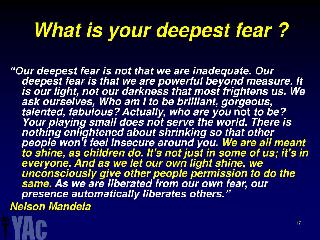 What is your deepest fear ?