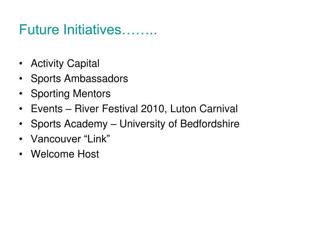 Future Initiatives……..