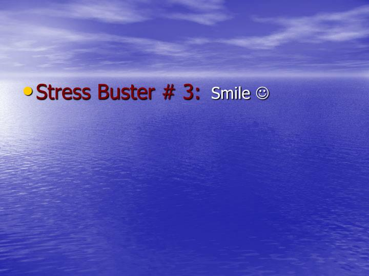 Stress Buster # 3: