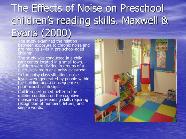 The Effects of Noise on Preschool children's reading skills. Maxwell & Evans (2000)
