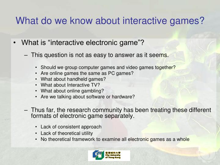 What do we know about interactive games