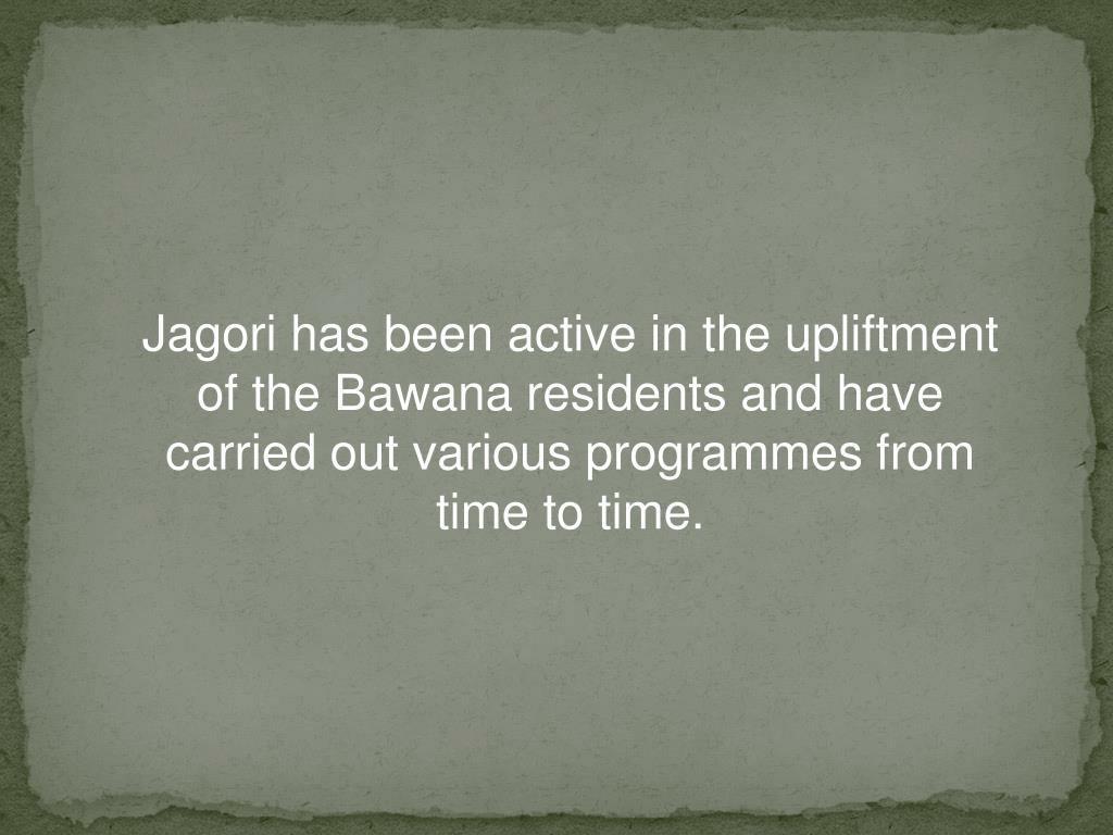 Jagori has been active in the upliftment of the Bawana residents and have carried out various programmes from time to time.