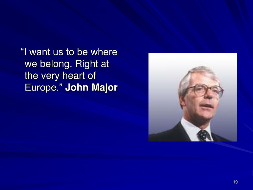 """""""I want us to be where we belong. Right at the very heart of Europe."""""""