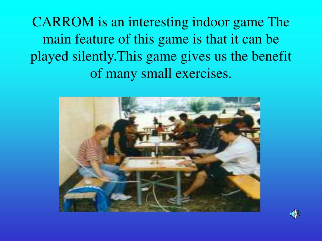 CARROM is an interesting indoor game The main feature of this game is that it can be played silently.This game gives us the benefit of many small exercises.