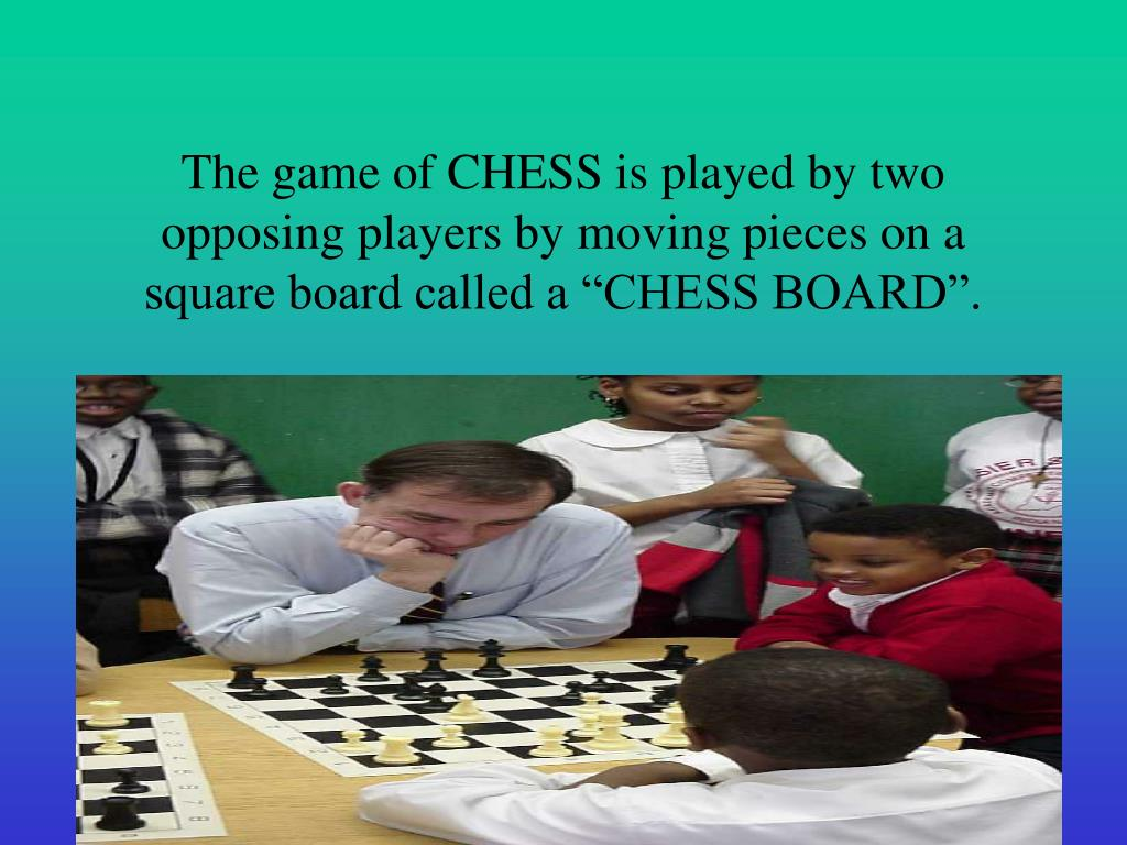 "The game of CHESS is played by two opposing players by moving pieces on a square board called a ""CHESS BOARD""."