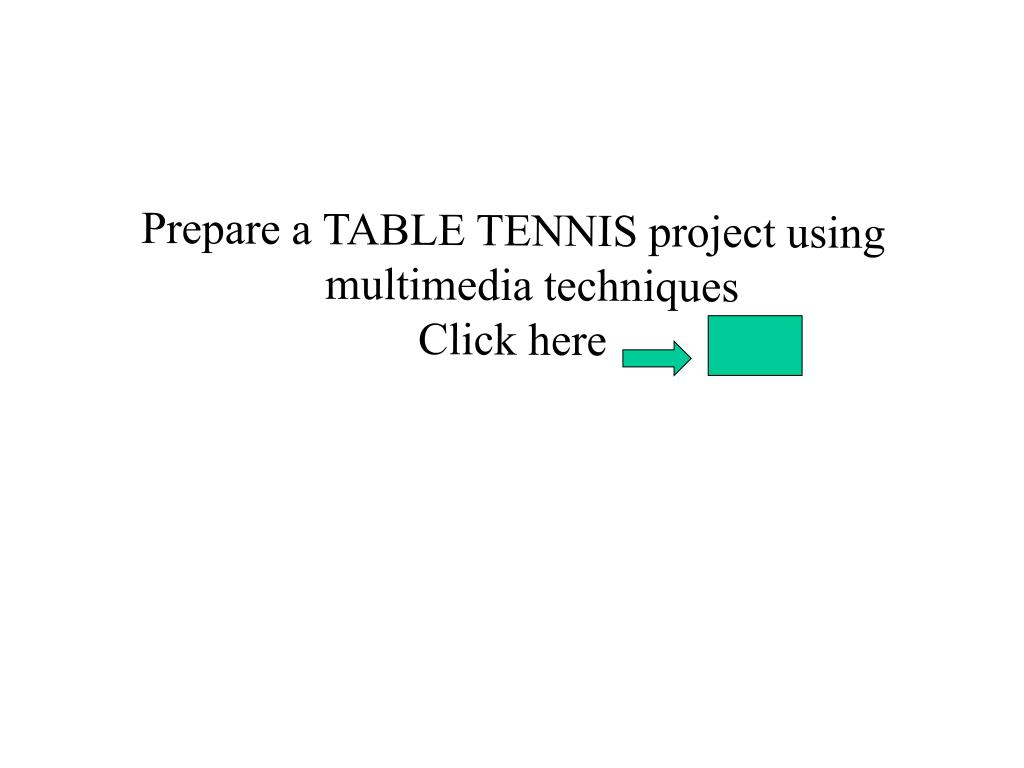 Prepare a TABLE TENNIS project using multimedia techniques