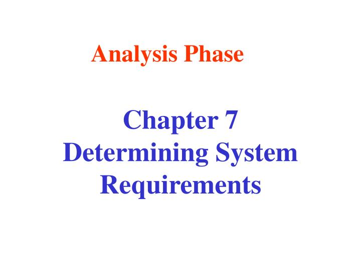 Chapter 7 determining system requirements