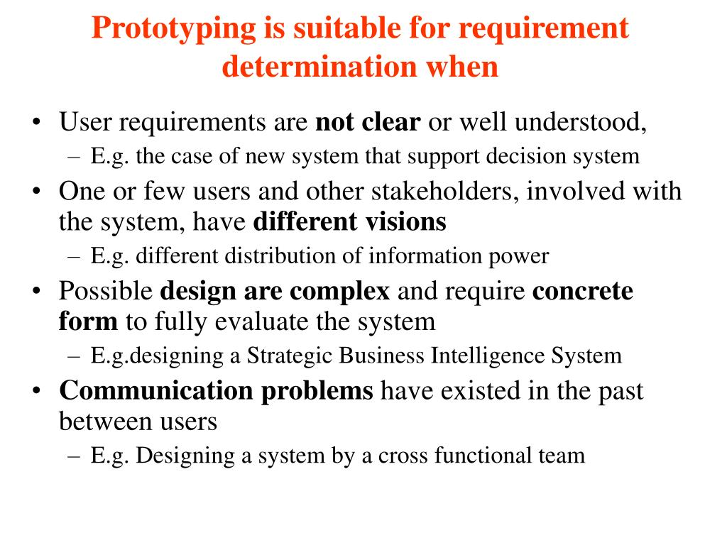Prototyping is suitable for requirement determination when