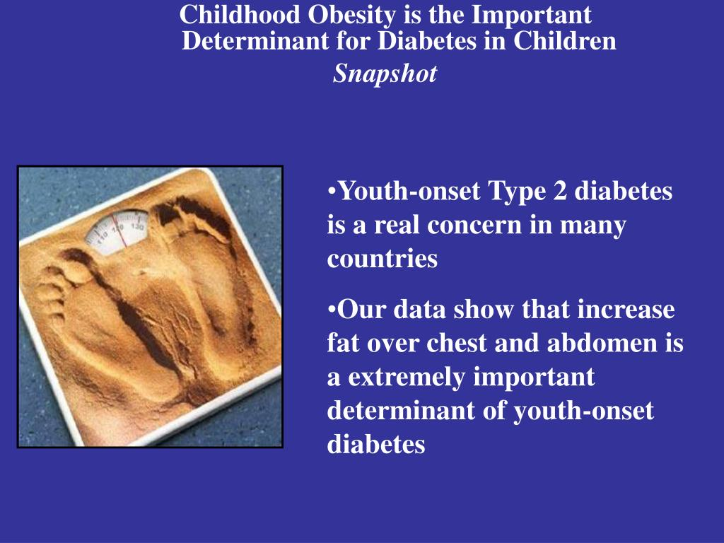 Childhood Obesity is the Important               Determinant for Diabetes in Children