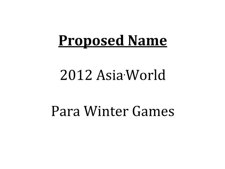 Proposed name 2012 asia world para winter games