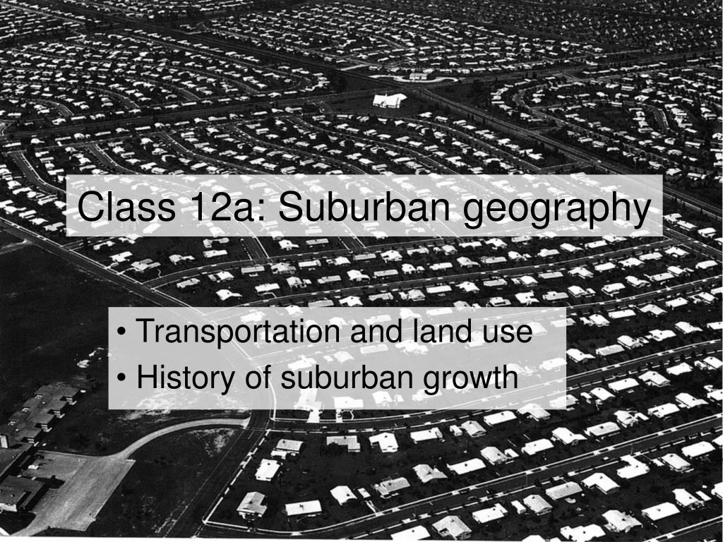 Class 12a: Suburban geography