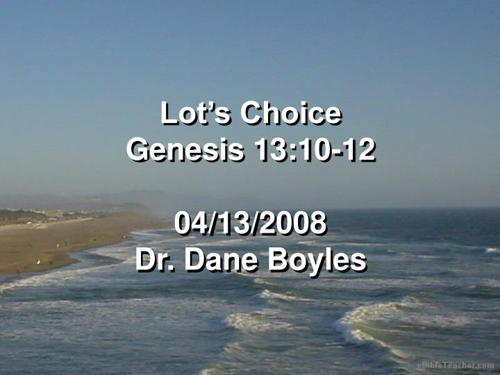 Lot s choice genesis 13 10 12 04 13 2008 dr dane boyles