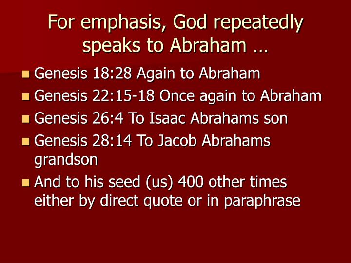 For emphasis, God repeatedly speaks to Abraham …