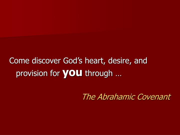 Come discover God's heart, desire, and provision for
