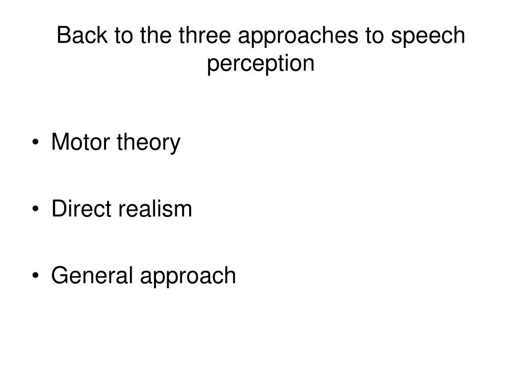 Back to the three approaches to speech perception