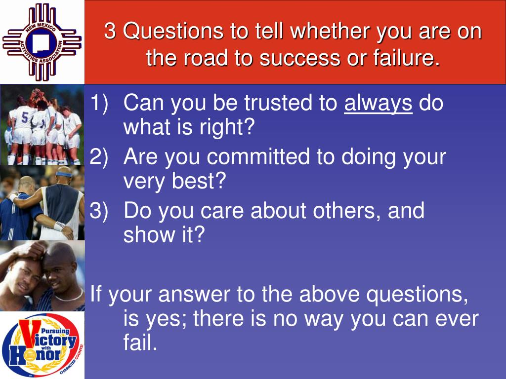 3 Questions to tell whether you are on the road to success or failure.